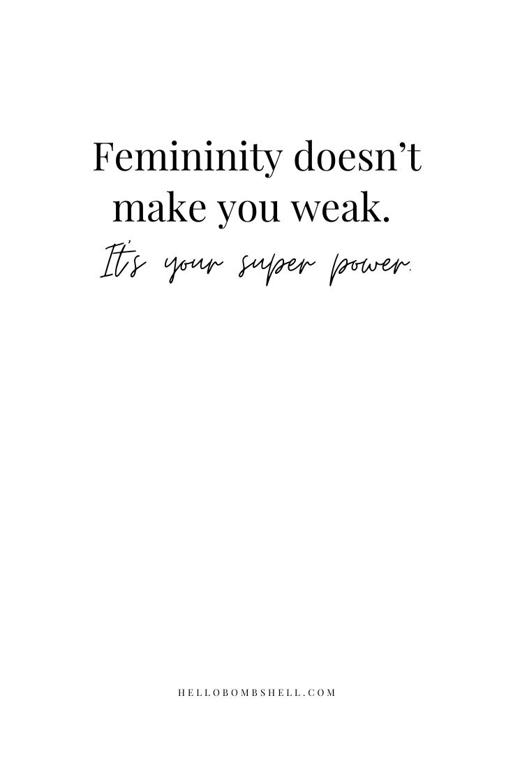 Femininity quote for women. Femininity doesn't make you weak.